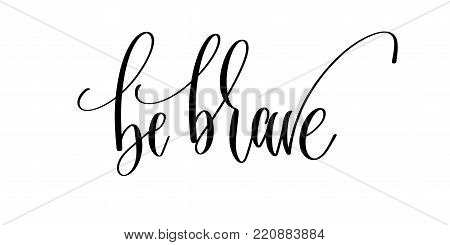 be brave - hand lettering inscription text, motivation and inspiration positive quote, calligraphy vector illustration