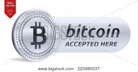 Bitcoin accepted sign emblem. 3D isometric Physical bit coin with frame and text Accepted Here. Cryptocurrency. Silver coin with bitcoin symbol isolated on white background. Stock vector illustration