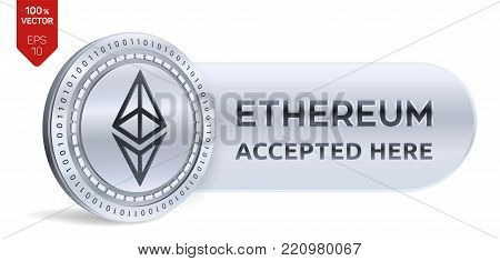 Ethereum accepted sign emblem. 3D isometric Physical coin with frame and text Accepted Here. Cryptocurrency. Silver coin with Ethereum symbol isolated on white background. Stock vector illustration