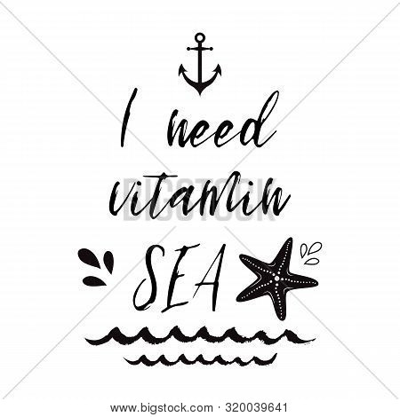 I Need Vitamin Sea. Vector Inspirational Vacation And Travel Quote With Anchor, Wave, Seastar In Bla