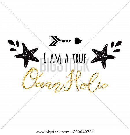 I Am A True Oceanholic Logo Vector Inspirational Vacation Travel Quote With Seastar, Wave In Black G