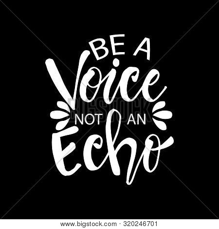 Be A Voice Not An Echo.  Motivational Inspirational Quote.