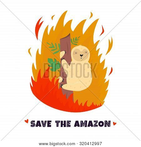 Amazonian Forest In Fire. Sloth In Flame. Vector Illustration. Ecological And Environmental Catastro