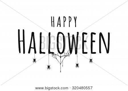 Happy Halloween Lettering. Handwritten Calligraphy With Spider Web And Spiders For Greeting Cards, P