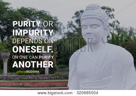 Purity Or Impurity Depends On Oneself, On One Can Purify Another - Buddha
