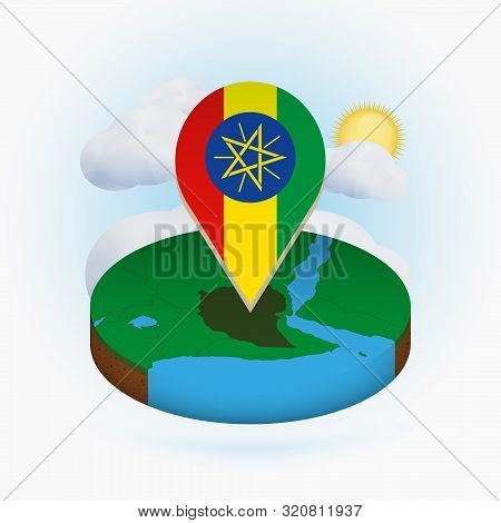 Isometric Round Map Of Ethiopia And Point Marker With Flag Of Ethiopia. Cloud And Sun On Background.