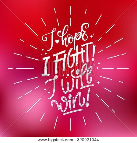 I Hope. I Fight. I Will Win - Qoute. Lettering For Concept Design. Breast Cancer Awareness Month Sym