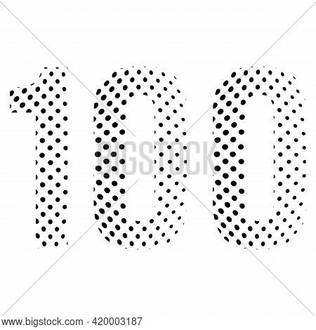 Number One Hundred, 100 In Halftone. Dotted Illustration Isolated On A White Background. Vector Illu