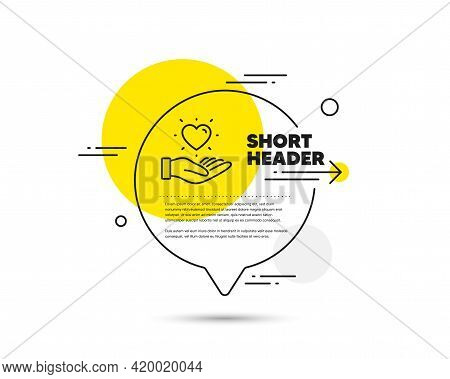 Hold Heart Line Icon. Speech Bubble Vector Concept. Friends Love Sign. Brand Ambassador Hand Symbol.
