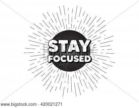 Stay Focused Motivation Quote. Vintage Star Burst Banner. Motivational Slogan. Inspiration Message.