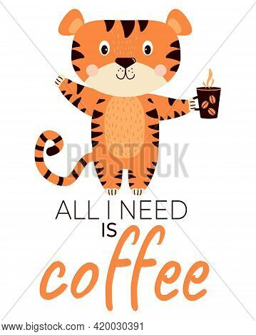 Joyful, Happy, Satisfied Tiger With A Cup Of Coffee. All I Need Is Coffee - Text. Vector Illustratio