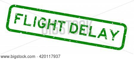 Grunge Green Flight Delay Word Square Rubber Seal Stamp On White Background