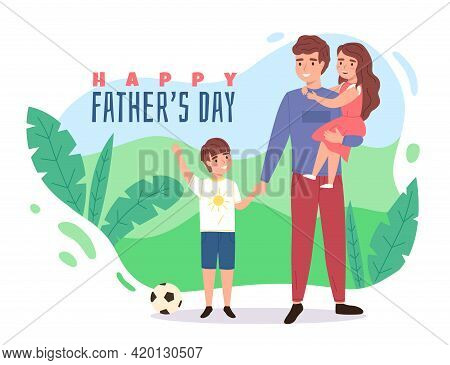 Father Day. Happy Dad With Son, Daddy Hug Daughter, Children With Parent, International Holiday, Gre