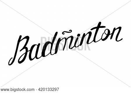 Hand Drawn Badminton Word, Vector Illustration. Badminton Lettering. Sports Equipment. Decoration Fo
