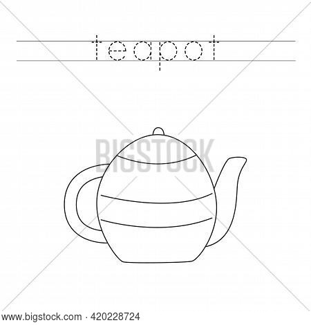 Trace The Word. Kitchen Teapot. Handwriting Practice For Preschool Kids.