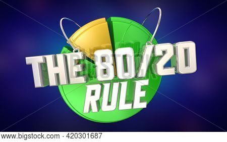 The 80-20 Rule Pareto Principle Power Law Distribution Pie Chart 3d Illustration