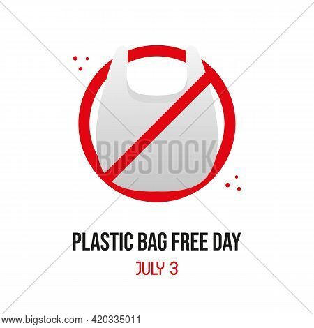 Plastic Bags Free Day Vector Card, Illustration With Plastic Bag In Forbidden Sign. Zero Waste Lifes