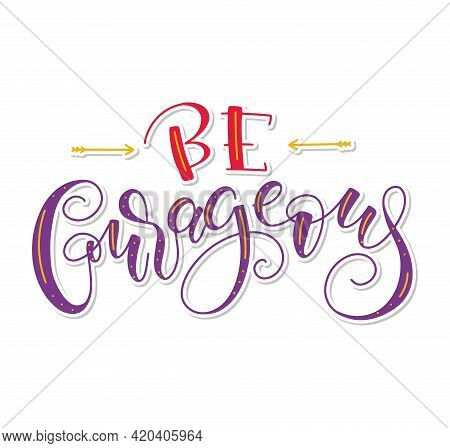 Be Courageous - Colored Lettering Isolated On White Background, Vector Illustration