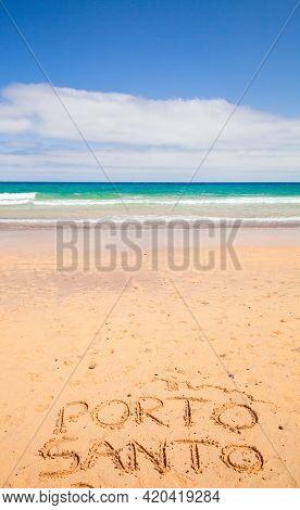 Writings On Sand. Porto Santo Islnd Name On The Beach On A Sunny Day. Madeira Archipelago, Portugal