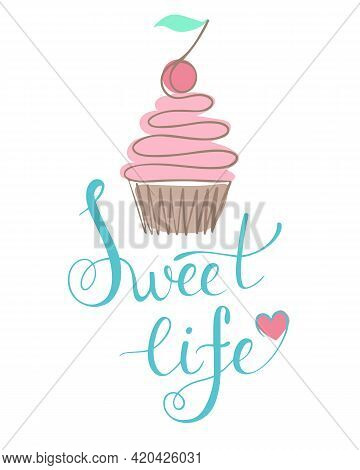 Sweet Life, Lettering. Vector. Motivational Words With Cake. A Sweet Treat With A Slogan. Hand Drawi
