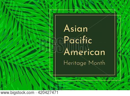 Vector Concept With Tropical Background. Text - Asian Pacific American Heritage Month. Celebration O