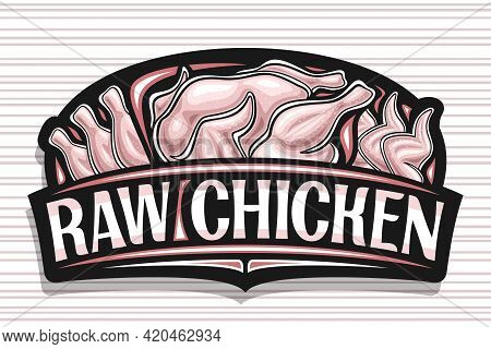 Vector Logo For Raw Chicken, Black Decorative Sign Board With Illustration Of Whole And Chicken Slic