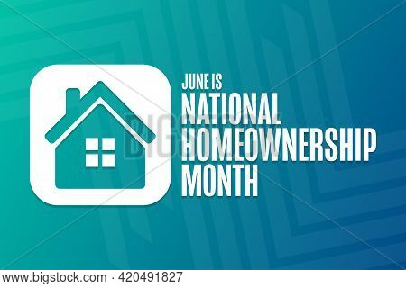 June Is National Homeownership Month. Holiday Concept. Template For Background, Banner, Card, Poster