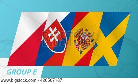 Group E Flags Of The European Football Tournament 2020. Abstract Flags Of Poland, Slovakia, Spain, S