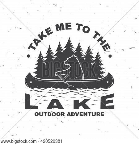 Take Me To The Lake. Camping Quote. Vector. Concept For Shirt Or Logo, Print, Stamp Or Tee. Vintage