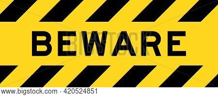 Yellow And Black Color With Line Striped Label Banner With Word Beware