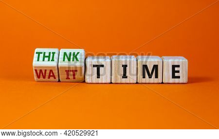 Think Or Wait Time Symbol. Turned Wooden Cubes And Changed Words 'wait Time' To 'think Time'. Beauti