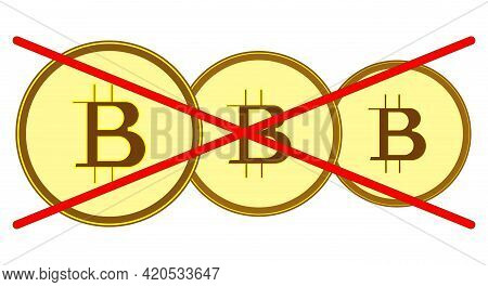 Bitcoin Abandonment Concept. Bitcoins Are Crossed Out With A Red Line. Refusal Of Bitcoins. Bitcoin