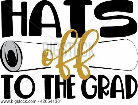 Hats Off To The Grad. Greeting Card With Congratulations Graduate Completion Of Studies