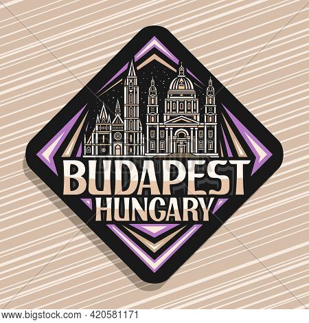 Vector Logo For Budapest, Black Rhombus Road Sign With Outline Illustration Of Budapest City Scape O