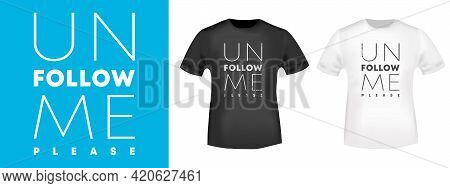 Unfollow Me Typography For T-shirt, Stamp, Tee Print, Applique, Fashion Slogan, Badge, Label Clothin