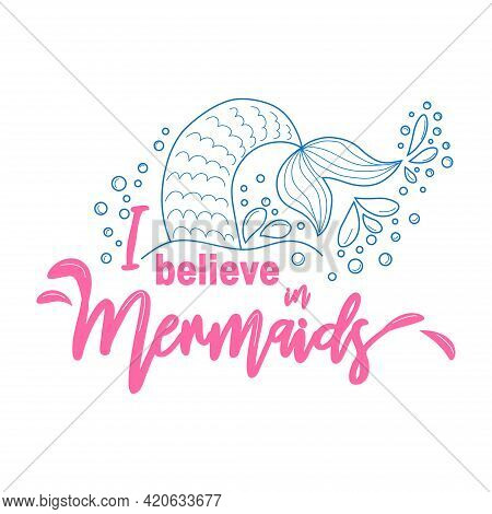 I Believe In Mermaids. Mermaid Tail Card With Water Splashes, Stars. Inspirational Quote About Summe