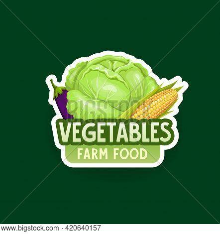 Organic Farm Vegetables Label Or Icon. Cartoon Vector Ripe Cabbage, Corn Cob And Fresh Eggplant. Veg