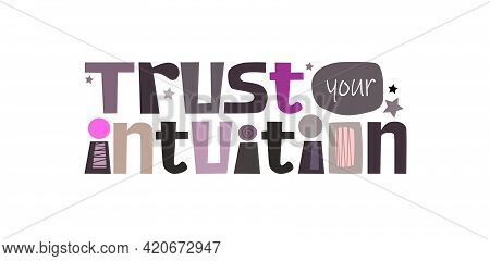 Trust Your Intuition  Affirmation Inspire Vector Lettering. Confidence Building Words, Phrase , Colo