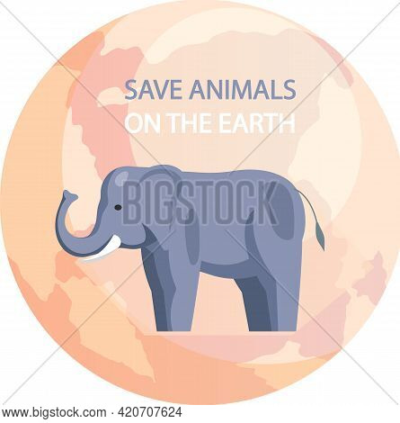 Elephant On Background Of Earth. Eco Friendly, Nature Conservation, Environmental Protection. Repres