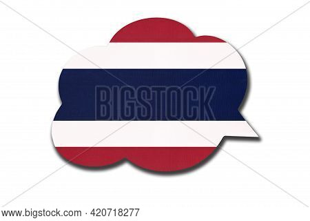 3d Speech Bubble With Thailand Or Siam National Flag Isolated On White Background. Speak And Learn T