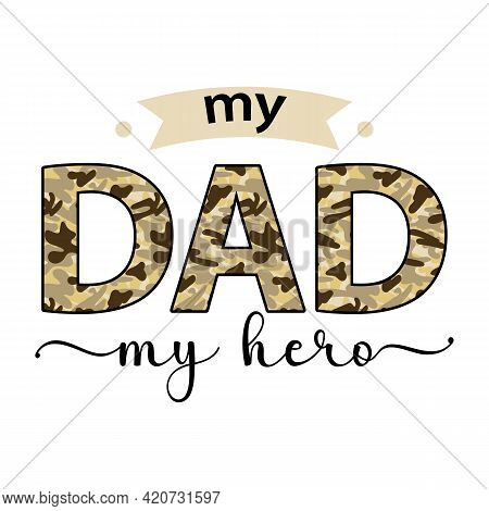 Vector Card My Dad My Hero With Camouflage Decorated Letters Isolated On White Background. Illustrat