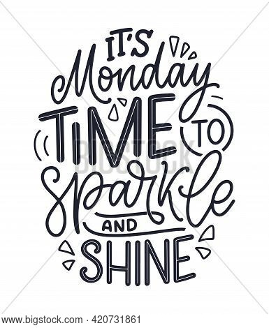 Hand Drawn Lettering Quote In Modern Calligraphy Style About Monday. Slogan For Print And Poster Des
