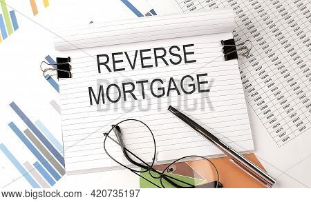 Reverse Mortgage Text On Chart , Office Supplies, Business Concept
