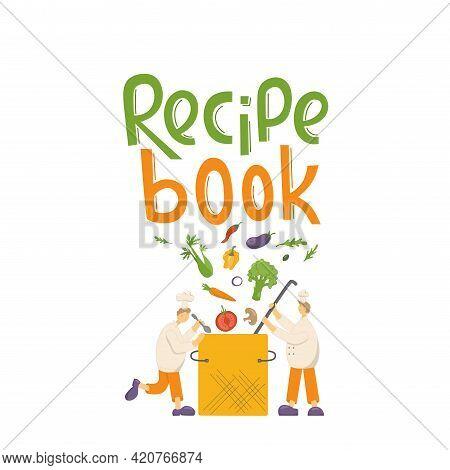 Cook Chef Make Vegetable Soup. Recipe Book Handwritten Lettering Sign. Vector Stock Illustration Iso