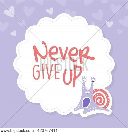 Never Give Up Motivational Saying With Cute Snail Character As Gastropod With Coiled Shell Vector Te