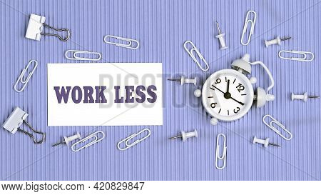 Work Less - Concept Of Text On Business Card. Closeup Of A Personal Agenda