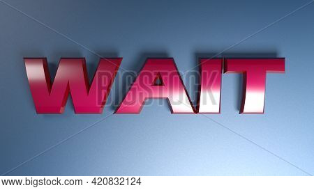 Wait Write In Glossy Red Letters On A Shiny Blue Background - 3d Rendering Illusration