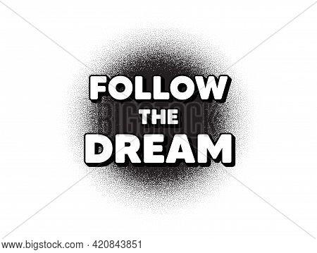 Follow The Dream Motivation Quote. Dotwork Stain Pattern. Stipple Dots Banner. Motivational Slogan.