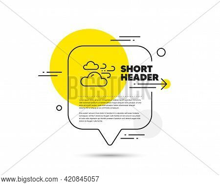 Windy Weather Line Icon. Speech Bubble Vector Concept. Clouds With Wind Sign. Sky Symbol. Windy Weat
