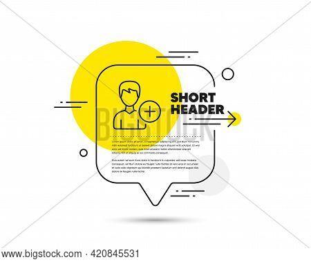 Add User Line Icon. Speech Bubble Vector Concept. Profile Avatar Sign. Male Person Silhouette Symbol